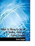 Adam Le Bossu Le Jeu de La Feuill E. Dit Par Ernest Langlois