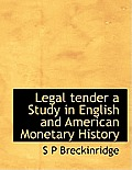 Legal Tender a Study in English and American Monetary History
