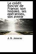 Le Cr Dit Foncier de France; Son Histoire, Ses Op Rations, Son Avenir