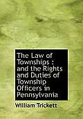 The Law of Townships: And the Rights and Duties of Township Officers in Pennsylvania