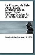 La Chanson de Bele Aelis. Etude Metrique Par R. Meyer Essai Dinterpretation Par J. Bedier Etude M