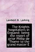 The Knights Hospitallers in England: Being the Report of Prior Philip de Thame to the Grand Master E