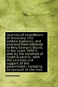 Journals of Expeditions of Discovery Into Central Australia, and Overland from Adelaide to King Geor