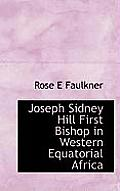Joseph Sidney Hill First Bishop in Western Equatorial Africa