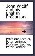 John Wiclif and His English Precursors