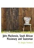 John MacKenzie, South African Missionary and Statesman