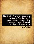 The Anglo-Burmese Student's Assistant. Consisting of Grammatical Notes with Numerous Examples and an