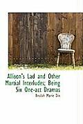 Allison's Lad and Other Martial Interludes; Being Six One-Act Dramas