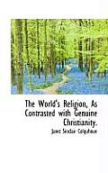 The World's Religion, as Contrasted with Genuine Christianity.
