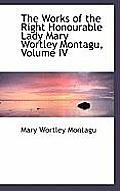 The Works of the Right Honourable Lady Mary Wortley Montagu, Volume IV