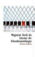 Wegweiser Durch Die Literatur Der Urkundensammlungen