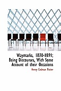 Waymarks, 1870-1891; Being Discourses, with Some Account of Their Occasions