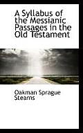 A Syllabus of the Messianic Passages in the Old Testament