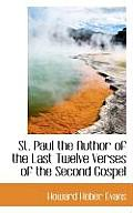 St. Paul the Author of the Last Twelve Verses of the Second Gospel