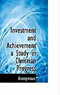 Investment and Achievement a Study in Christian Progress