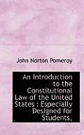 An Introduction to the Constitutional Law of the United States: Especially Designed for Students,