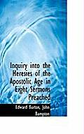 Inquiry Into the Heresies of the Apostolic Age in Eight Sermons Preached