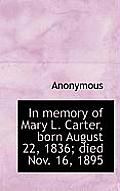 In Memory of Mary L. Carter, Born August 22, 1836; Died Nov. 16, 1895