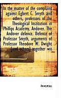 In the Matter of the Complaint Against Egbert C. Smyth and Others, Professors of the Theological Ins