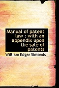 Manual of Patent Law: With an Appendix Upon the Sale of Patents