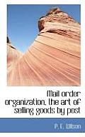 Mail Order Organization, the Art of Selling Goods by Post