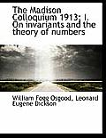 The Madison Colloquium 1913; I. on Invariants and the Theory of Numbers