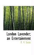 London Lavender; An Entertainment