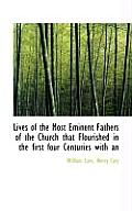 Lives of the Most Eminent Fathers of the Church That Flourished in the First Four Centuries with an