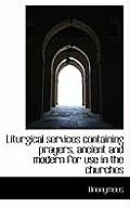 Liturgical Services Containing Prayers, Ancient and Modern for Use in the Churches