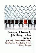 Literature; A Lecture by John Henry, Cardinal Newman;