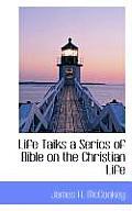 Life Taiks a Serics of Bible on the Christian Life
