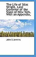The Life of Silas Wright, Late Governor of the State of New York. with an Appendix,