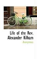 Life of the REV. Alexander Kilham
