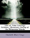 Life of John Coleridge Patteson, Missionary Bishop of the Melanesian Islands