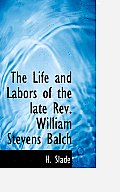 The Life and Labors of the Late REV. William Stevens Balch