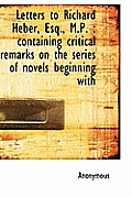 Letters to Richard Heber, Esq., M.P.: Containing Critical Remarks on the Series of Novels Beginning