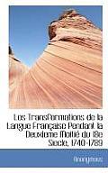 Les Transformations de La Langue Fran Aise Pendant La Deuxieme Moiti Du 18e Siecle, 1740-1789