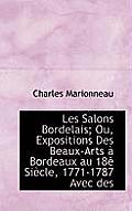 Les Salons Bordelais; Ou, Expositions Des Beaux-Arts Bordeaux Au 18 Si Cle, 1771-1787 Avec Des