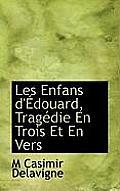 Les Enfans D'Edouard, Tragedie En Trois Et En Vers