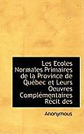 Les Ecoles Normales Primaires de La Province de Qu Bec Et Leurs Oeuvres Compl Mentaires R Cit Des