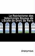 Le Patriotisme Des Volontaires Royaux de L'Ecole de Droit de Paris