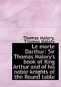 Le Morte Darthur: Sir Thomas Malory's Book of King Arthur and of His Noble Knights of the Round Tabl