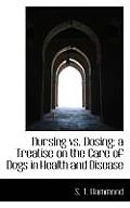 Nursing vs. Dosing; A Treatise on the Care of Dogs in Health and Disease