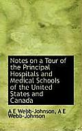 Notes on a Tour of the Principal Hospitals and Medical Schools of the United States and Canada