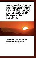 An Introduction to the Constitutional Law of the United States Especially Designed for Students
