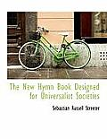 The New Hymn Book Designed for Universalist Societies