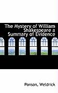 The Mystery of William Shakespeare a Summary of Evidence