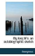 My Long Life, an Autobiographic Sketch