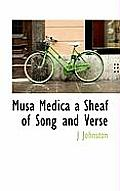 Musa Medica a Sheaf of Song and Verse