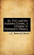 Mr. Fish and the Alabama Claims, a Chapter in Diplomatic History